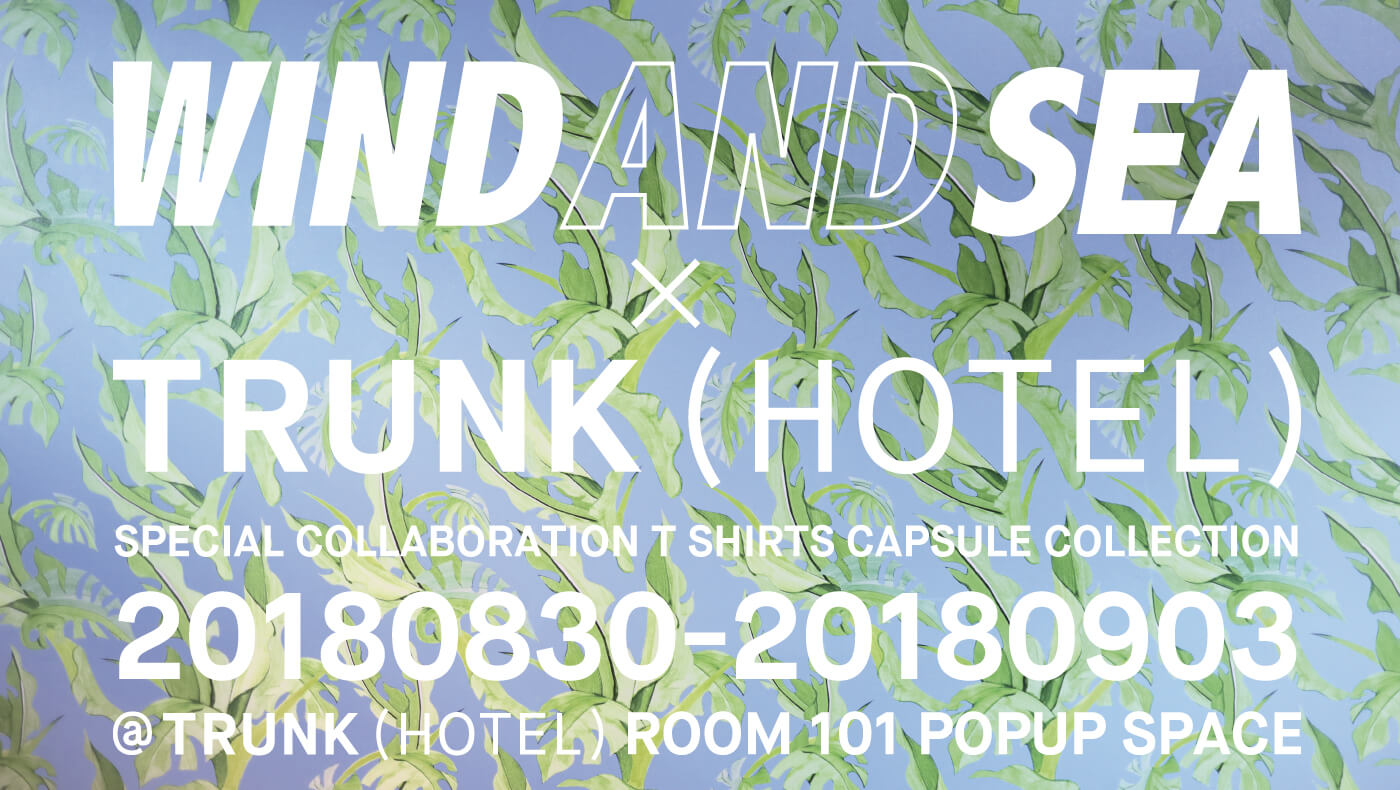 WIND AND SEA × TRUNK(HOTEL) POP-UP