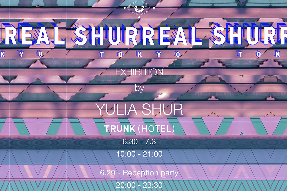 EXHIBITION / POPUP SHURREAL TOKYO by Yulia Shur