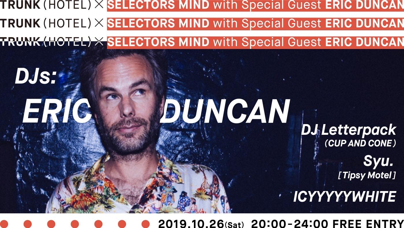 TRUNK(HOTEL) x Selector's Mind with Eric Duncan